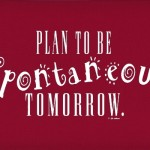 Plan-to-be-Spontaneous-Tomorrow_6175-l[1]