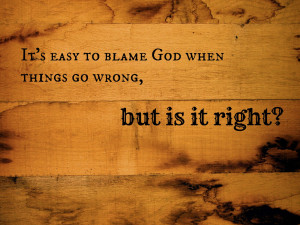 It's easy to blame God blog