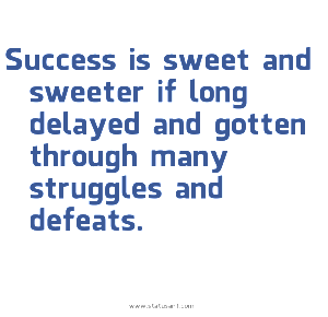 Success-is-sweet-and-sweeter-if-long-delayed-and-gotten-through-many-struggles-and-defeats.-status[1]